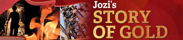 See Jozi's  Gold History at Gold Reef City